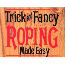 Trick & Fancy Roping Made Easy